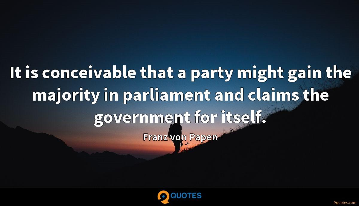 It is conceivable that a party might gain the majority in parliament and claims the government for itself.