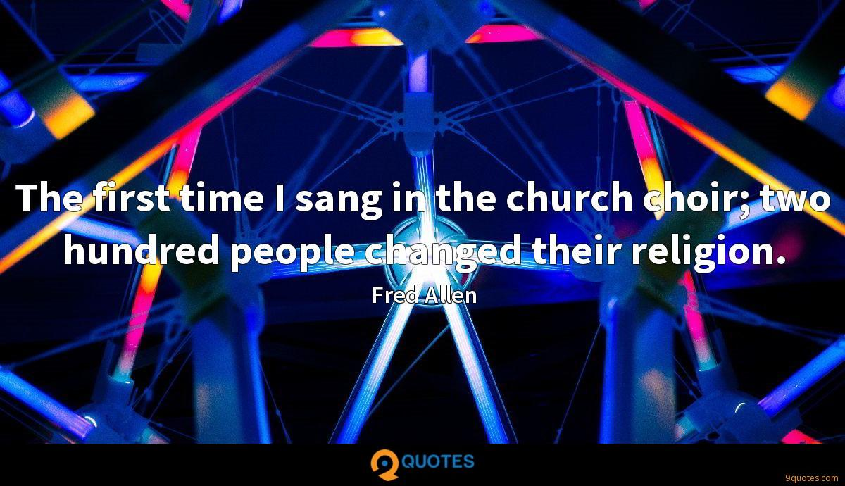 The first time I sang in the church choir; two hundred people changed their religion.