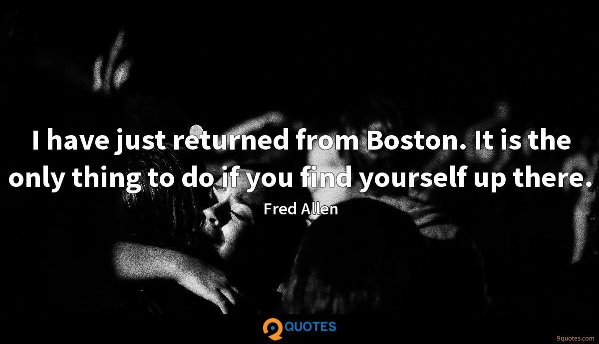 I have just returned from Boston. It is the only thing to do if you find yourself up there.