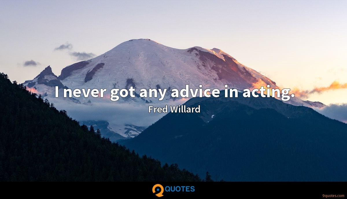 I never got any advice in acting.