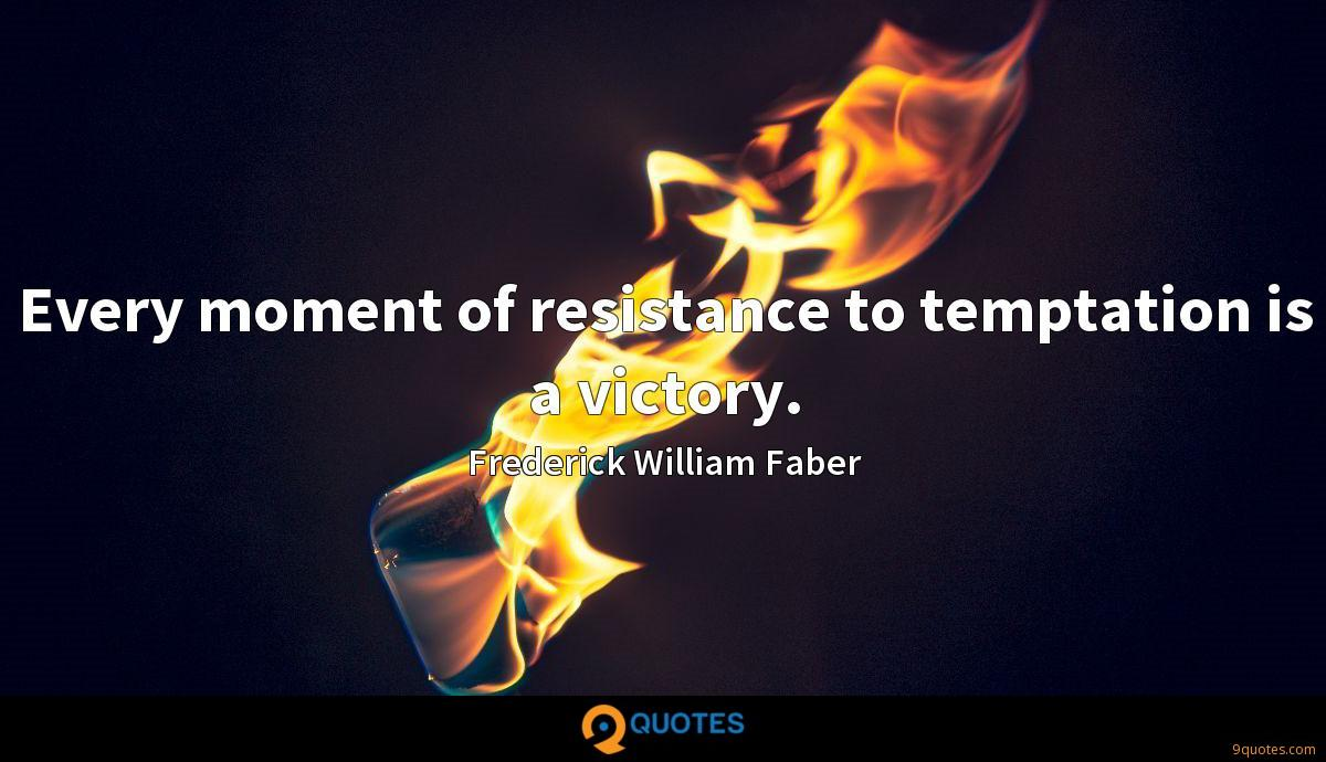 Every moment of resistance to temptation is a victory.