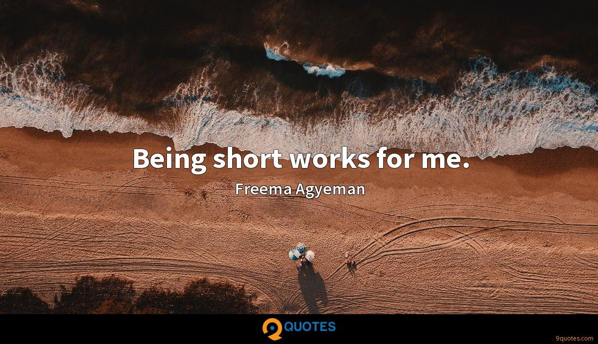 Being short works for me.