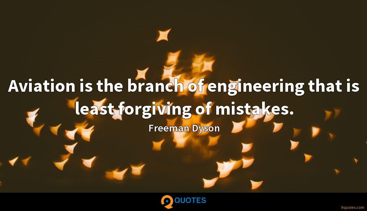 Aviation is the branch of engineering that is least forgiving of mistakes.