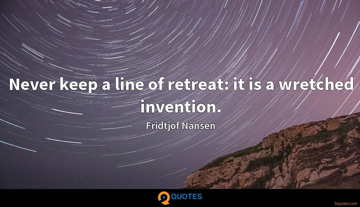 Never keep a line of retreat: it is a wretched invention.