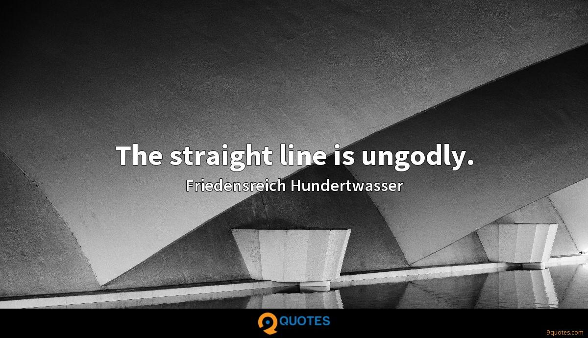 The straight line is ungodly.