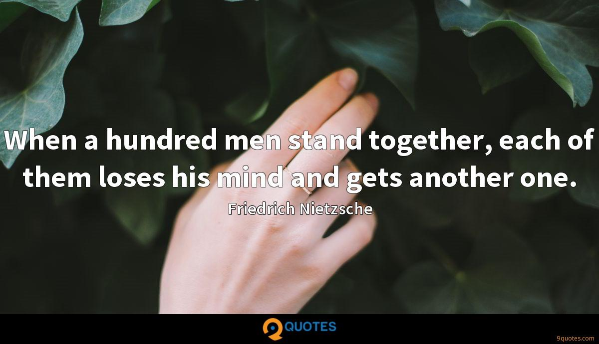 When a hundred men stand together, each of them loses his mind and gets another one.