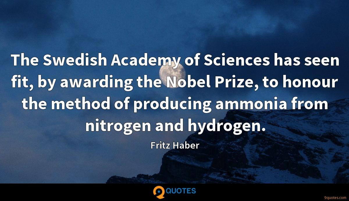 The Swedish Academy of Sciences has seen fit, by awarding the Nobel Prize, to honour the method of producing ammonia from nitrogen and hydrogen.