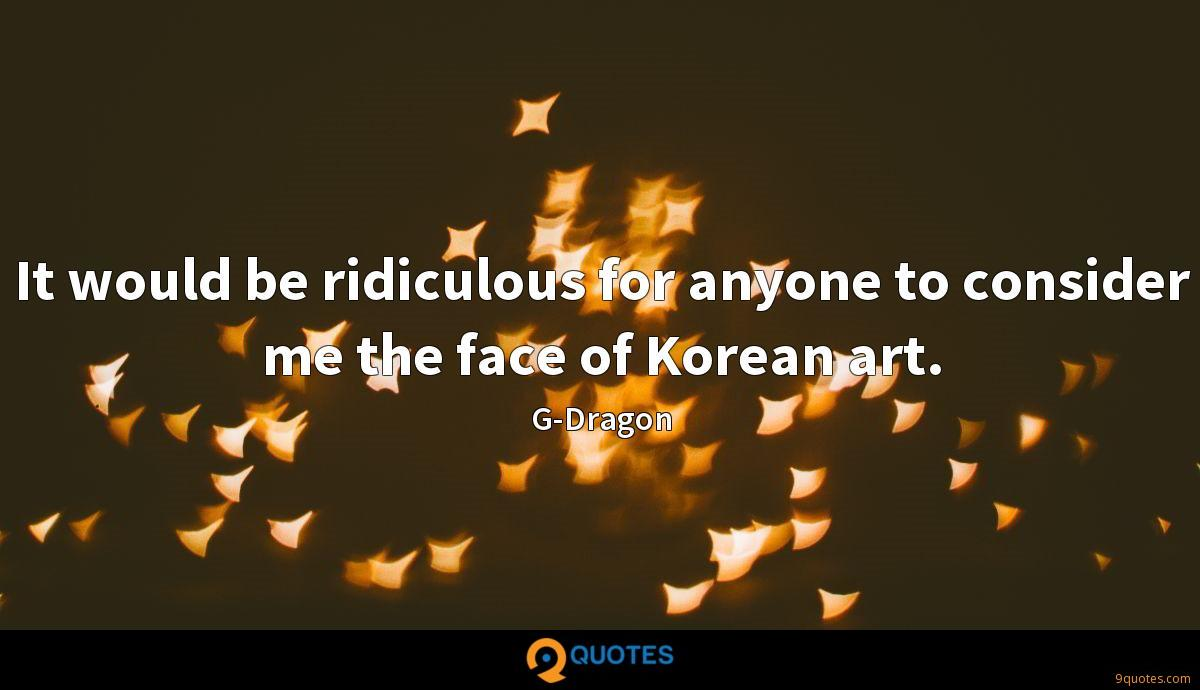 It would be ridiculous for anyone to consider me the face of Korean art.