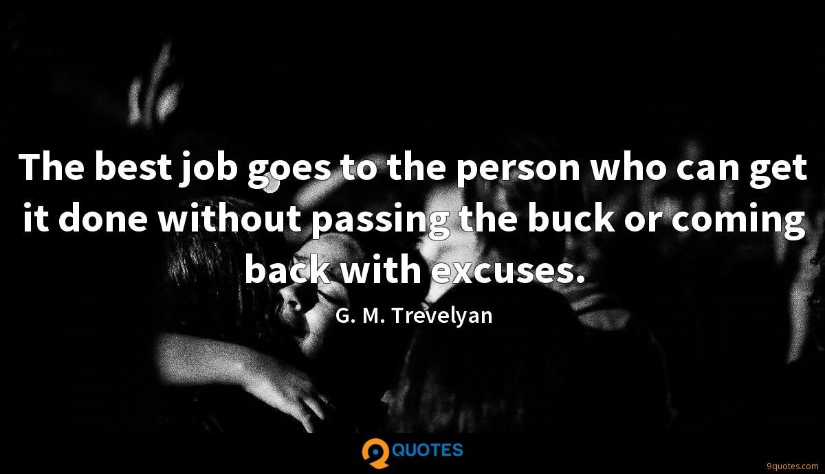 The best job goes to the person who can get it done without passing the buck or coming back with excuses.