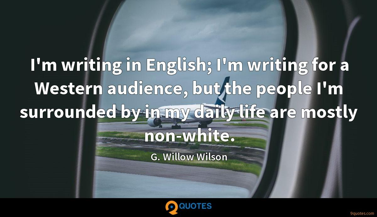 I'm writing in English; I'm writing for a Western audience, but the people I'm surrounded by in my daily life are mostly non-white.
