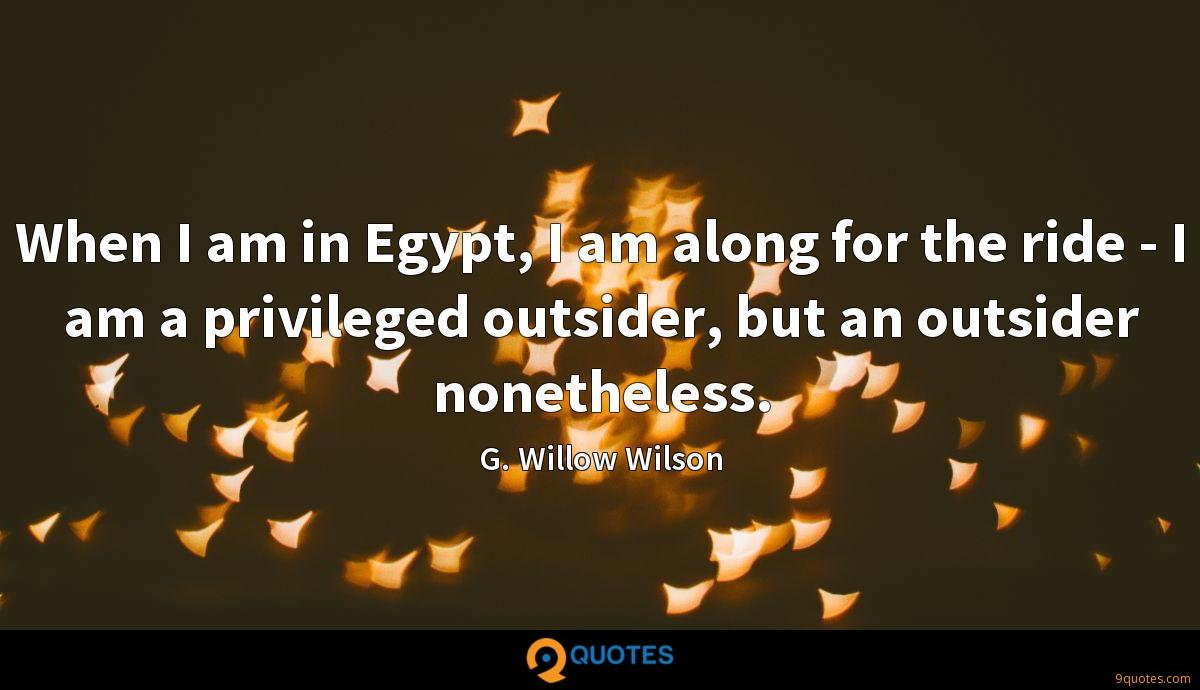 When I am in Egypt, I am along for the ride - I am a privileged outsider, but an outsider nonetheless.