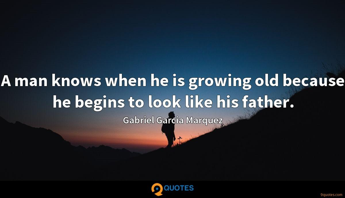 A man knows when he is growing old because he begins to look like his father.