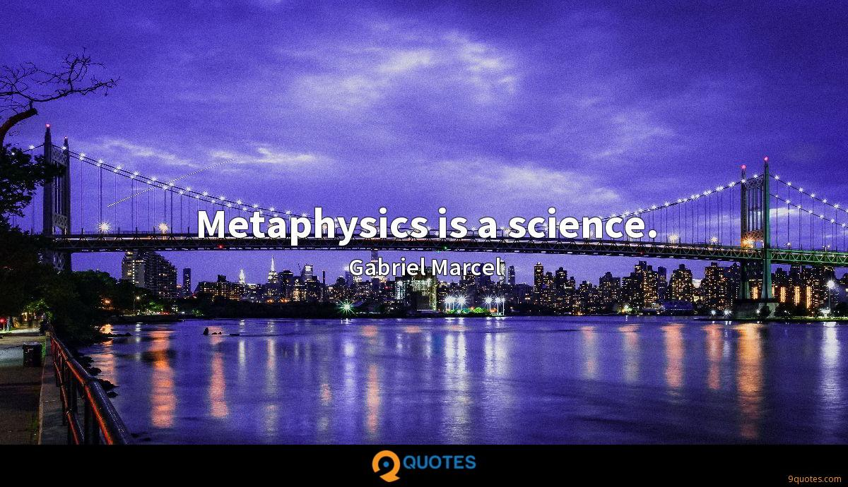 Metaphysics is a science.