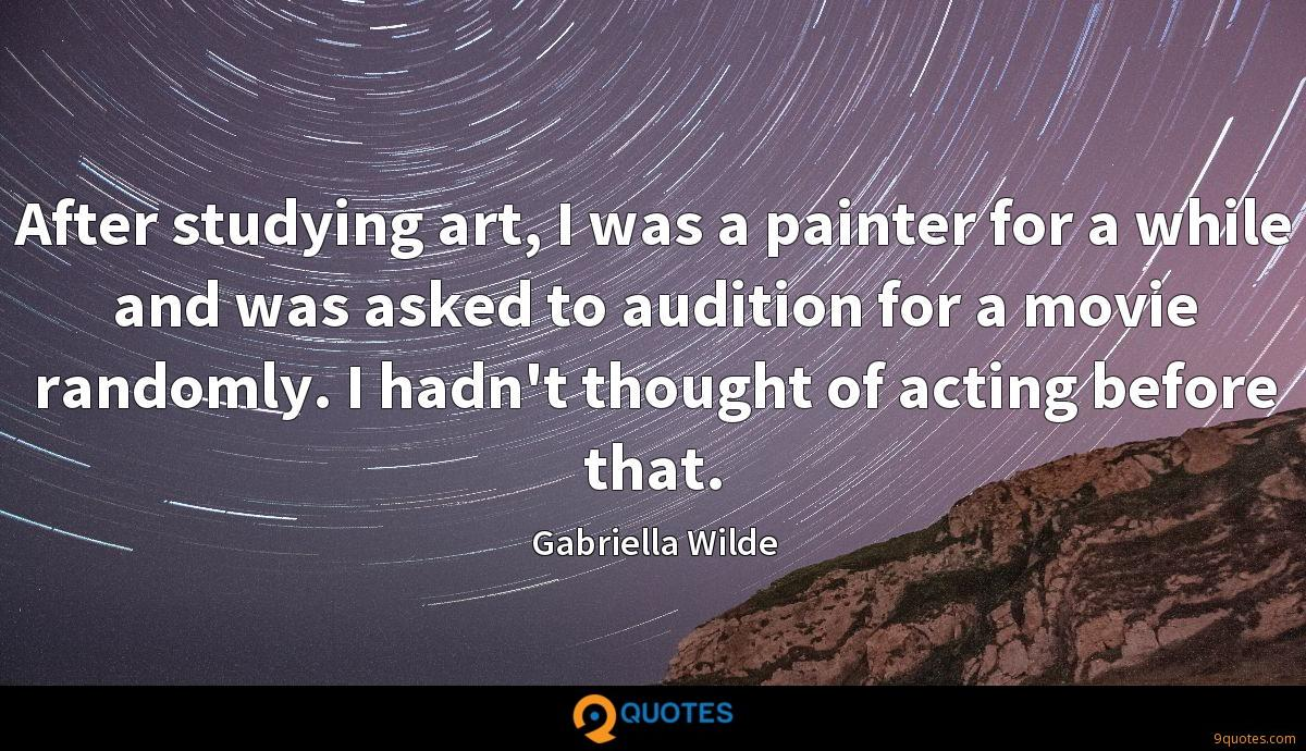 After studying art, I was a painter for a while and was asked to audition for a movie randomly. I hadn't thought of acting before that.