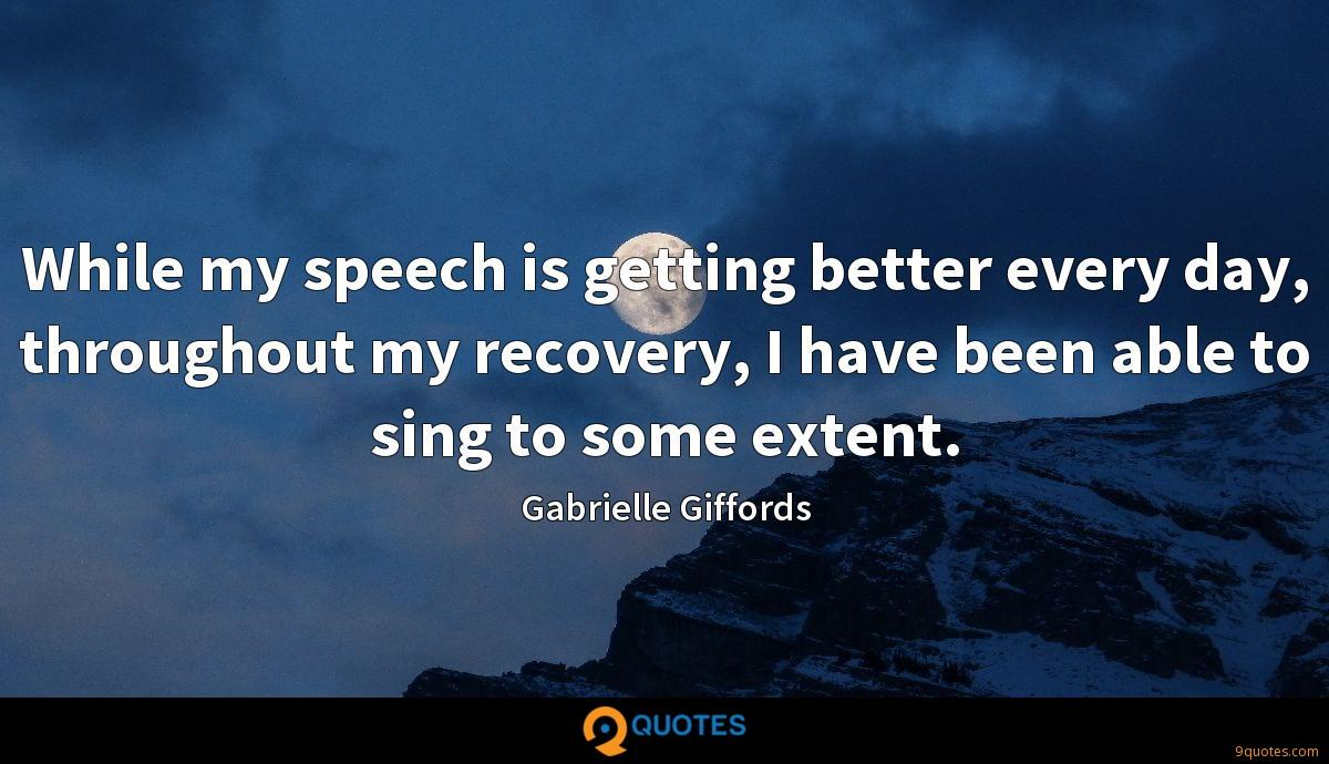 While my speech is getting better every day, throughout my recovery, I have been able to sing to some extent.