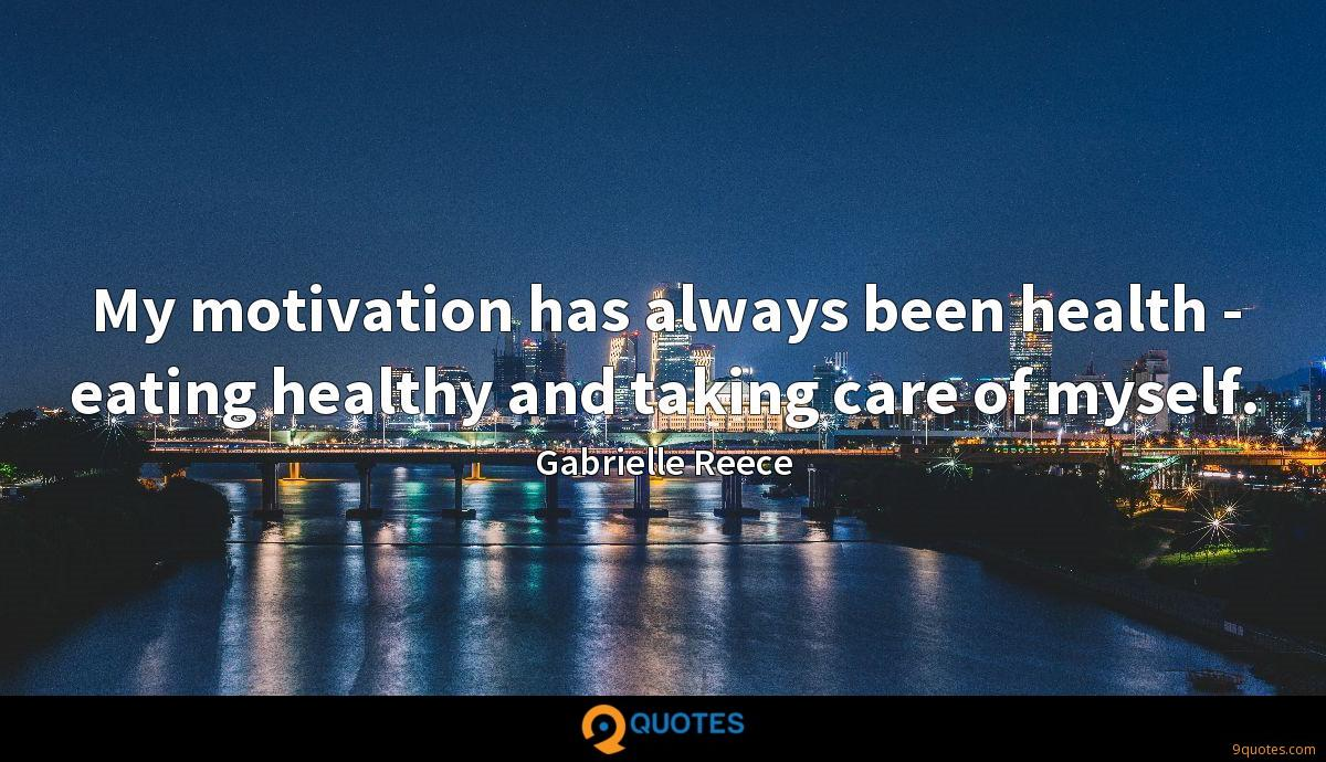 My motivation has always been health - eating healthy and taking care of myself.
