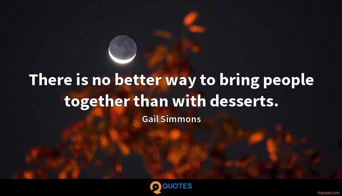 There is no better way to bring people together than with desserts.
