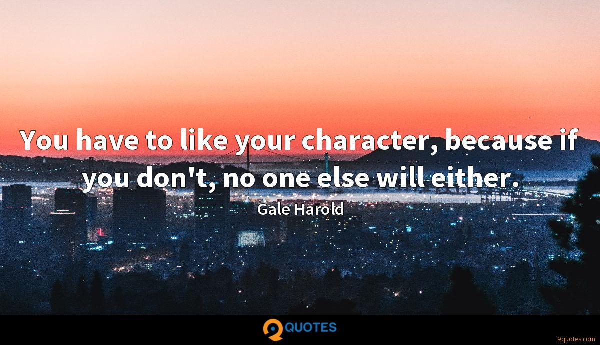 You have to like your character, because if you don't, no one else will either.
