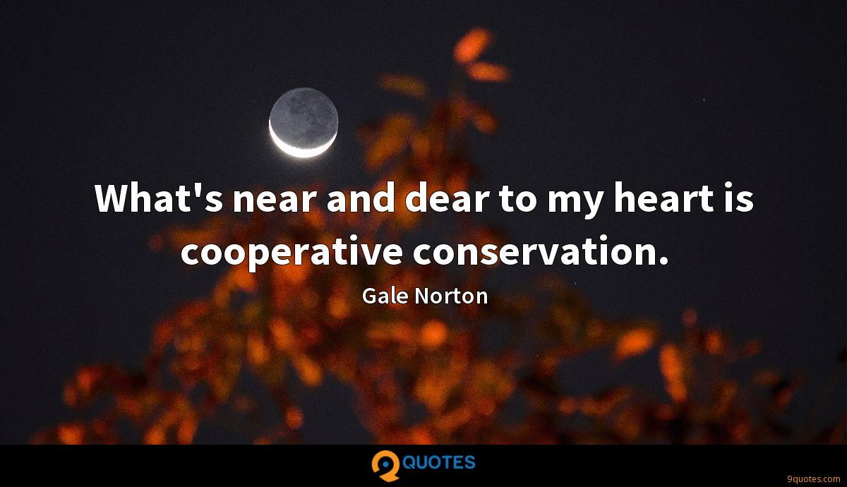 What's near and dear to my heart is cooperative conservation.