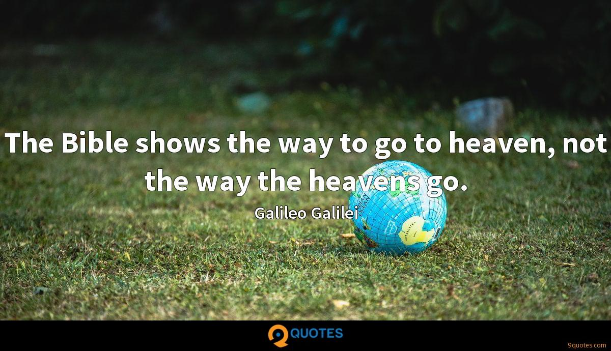 The Bible shows the way to go to heaven, not the way the heavens go.