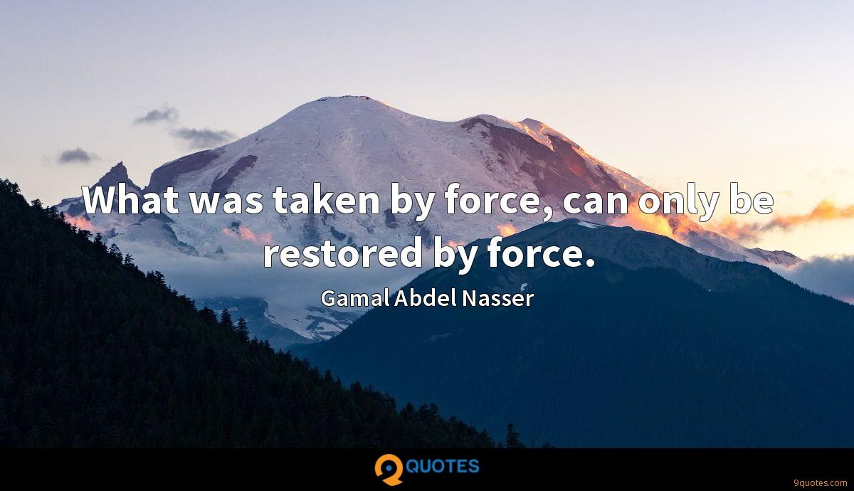 What was taken by force, can only be restored by force.