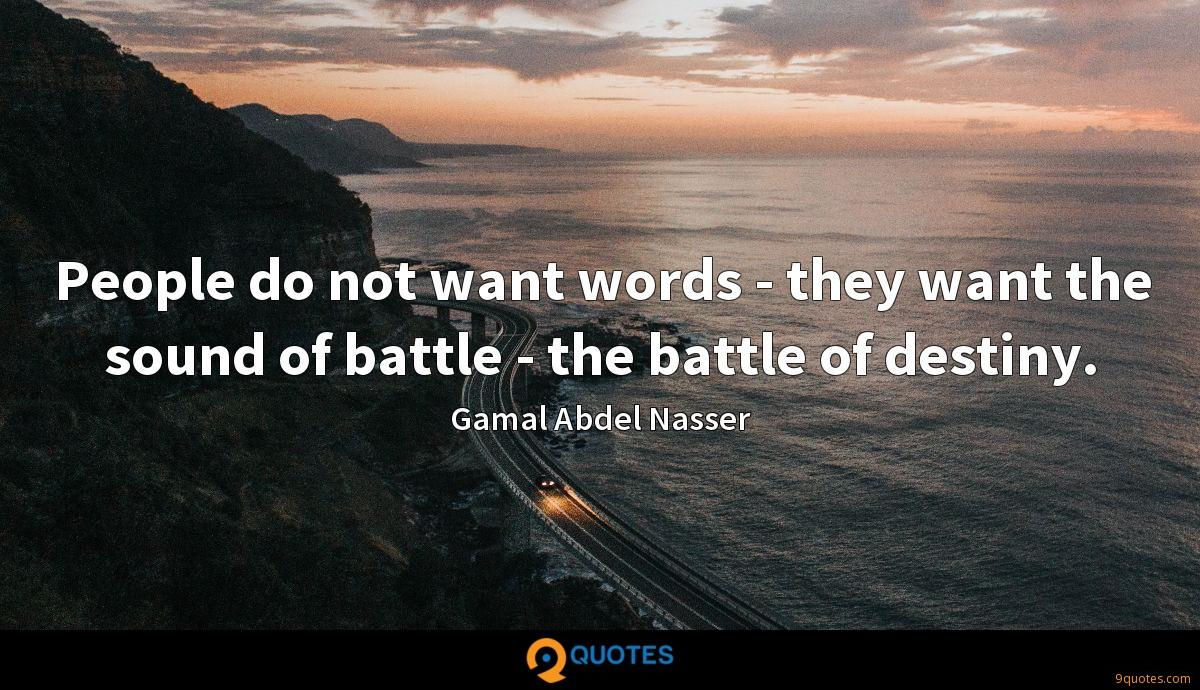 People do not want words - they want the sound of battle - the battle of destiny.