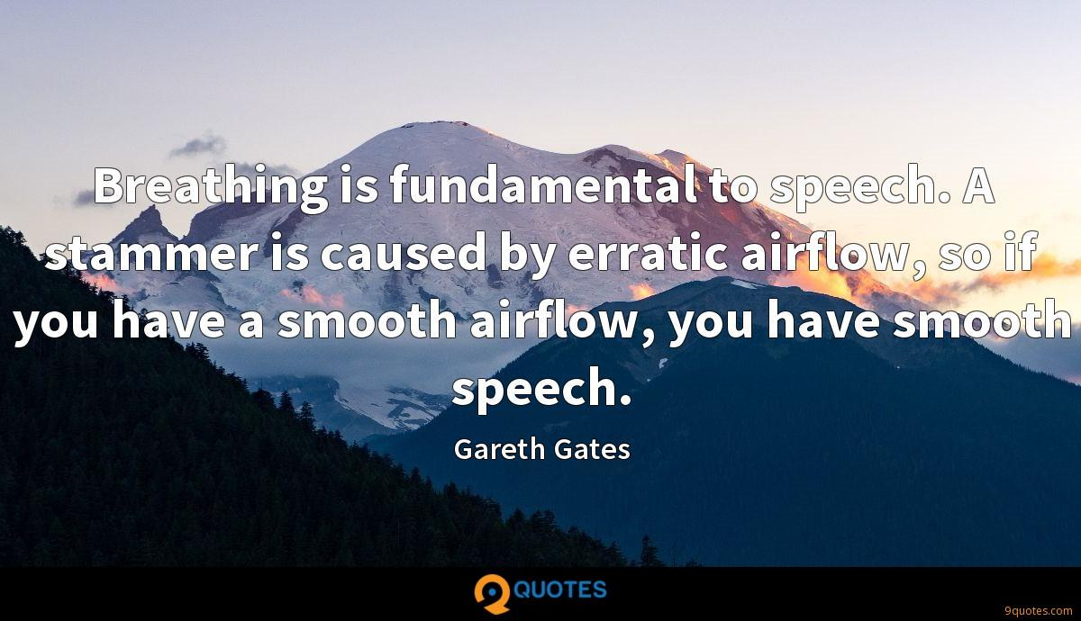 Breathing is fundamental to speech. A stammer is caused by erratic airflow, so if you have a smooth airflow, you have smooth speech.