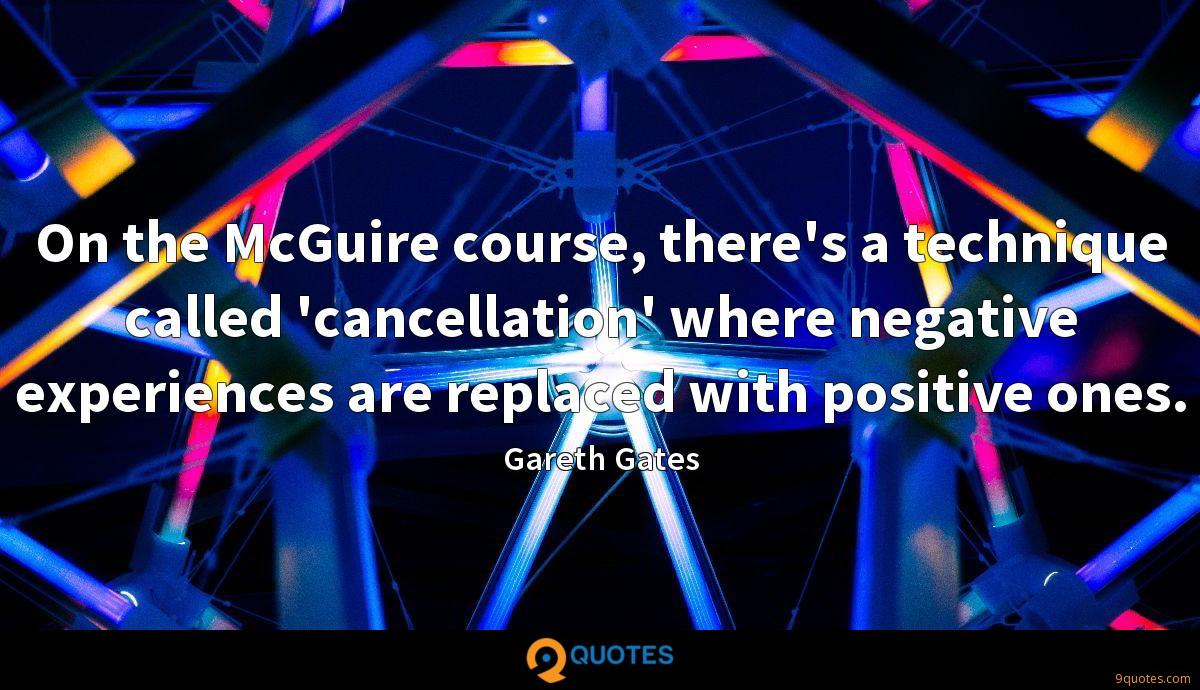 On the McGuire course, there's a technique called 'cancellation' where negative experiences are replaced with positive ones.