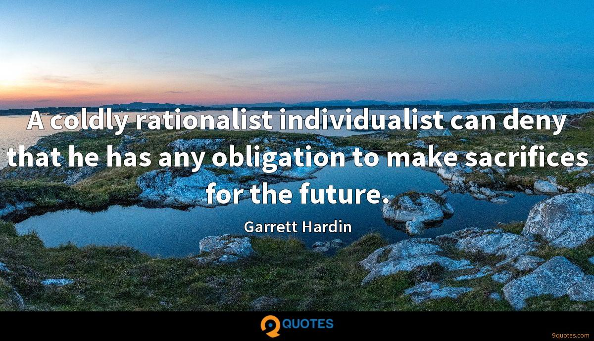 A coldly rationalist individualist can deny that he has any obligation to make sacrifices for the future.
