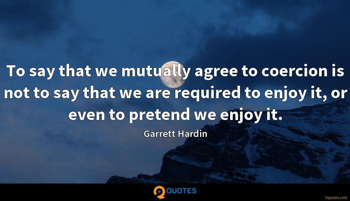 To say that we mutually agree to coercion is not to say that we are required to enjoy it, or even to pretend we enjoy it.