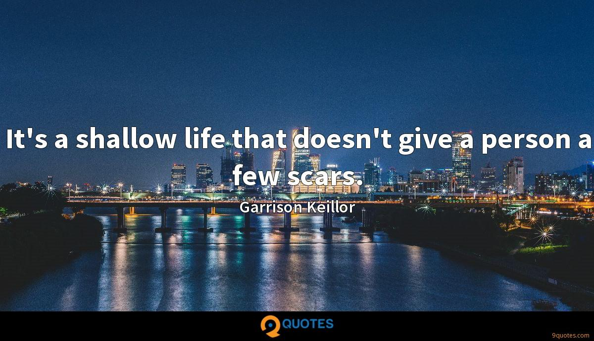 It's a shallow life that doesn't give a person a few scars.