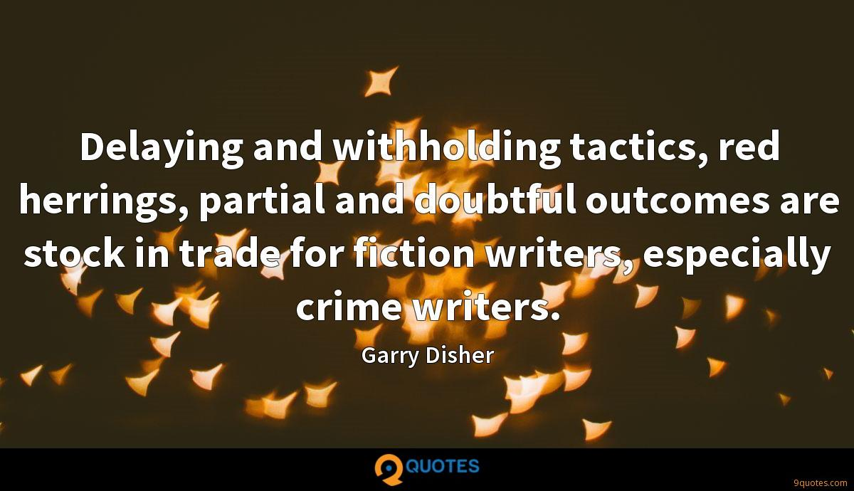 Delaying and withholding tactics, red herrings, partial and doubtful outcomes are stock in trade for fiction writers, especially crime writers.
