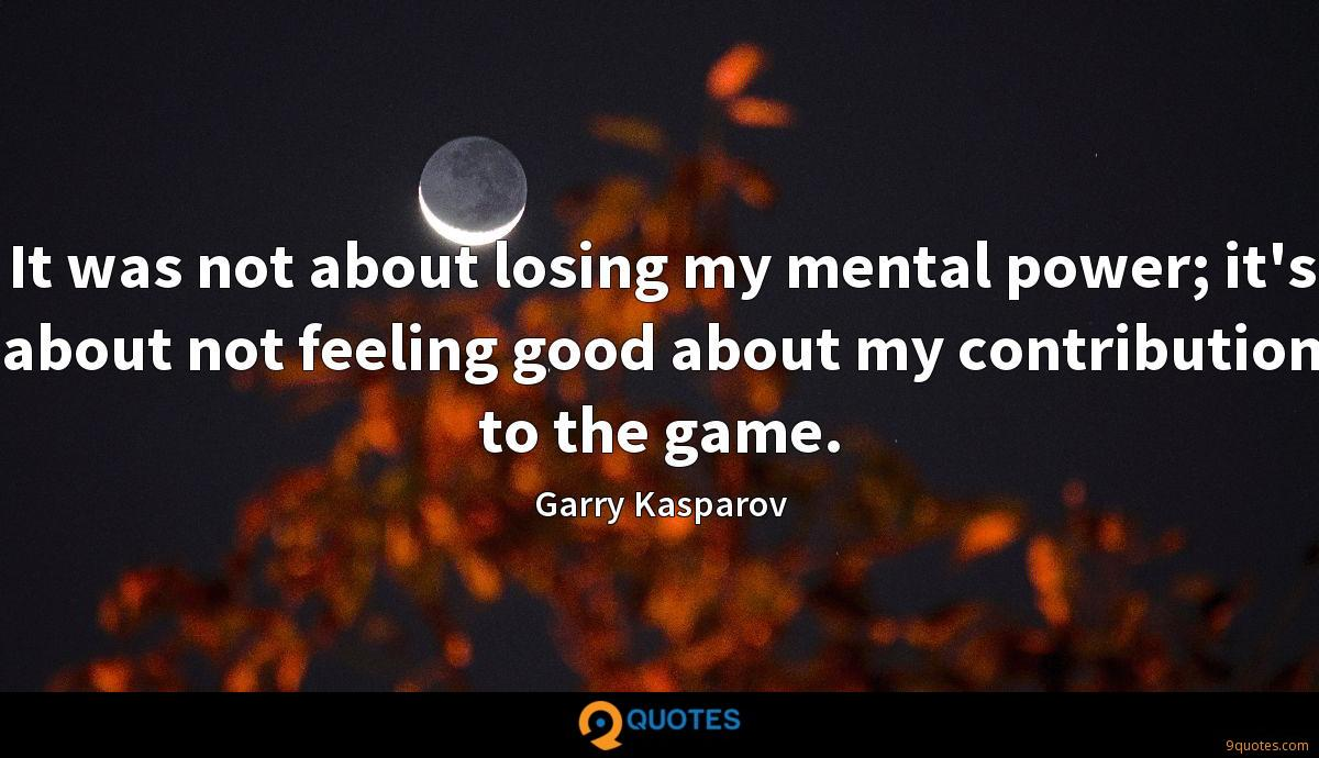 It was not about losing my mental power; it's about not feeling good about my contribution to the game.
