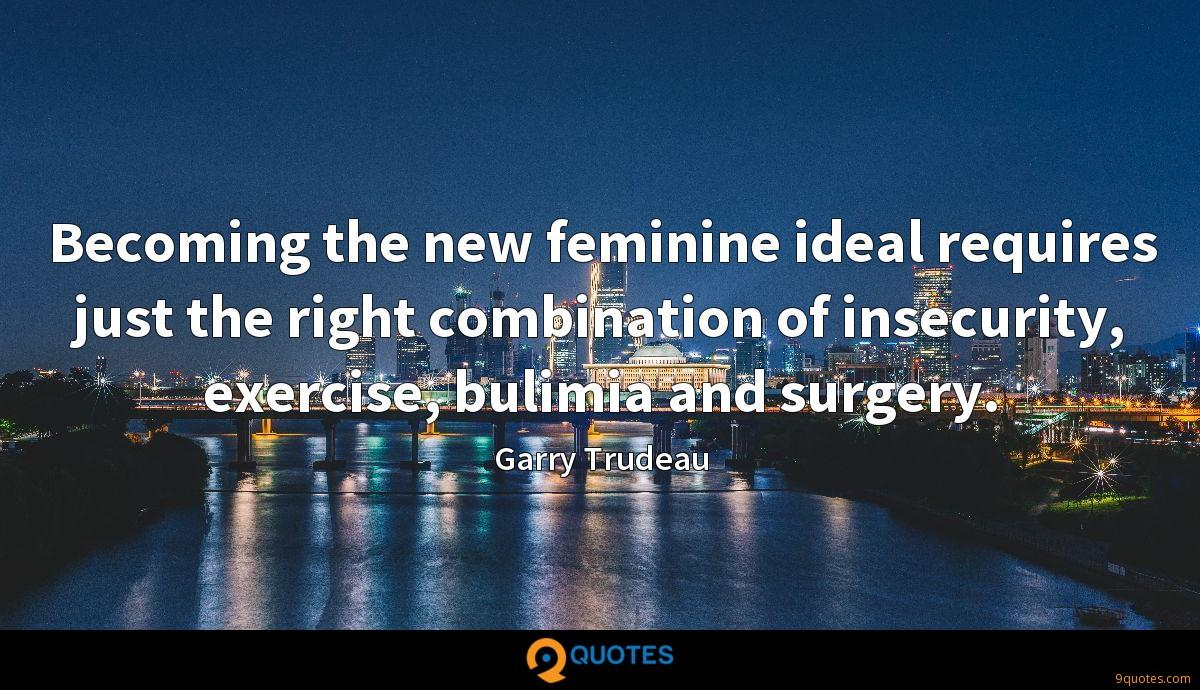 Becoming the new feminine ideal requires just the right combination of insecurity, exercise, bulimia and surgery.