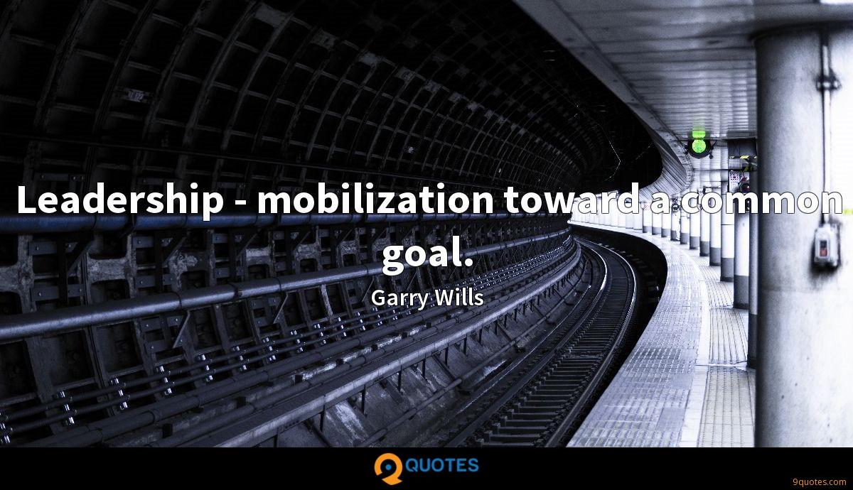 Leadership - mobilization toward a common goal.