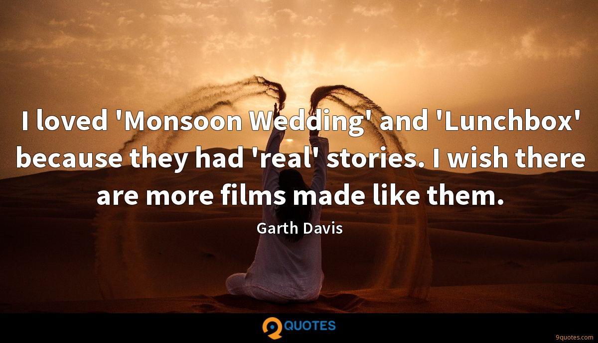 I loved 'Monsoon Wedding' and 'Lunchbox' because they had 'real' stories. I wish there are more films made like them.