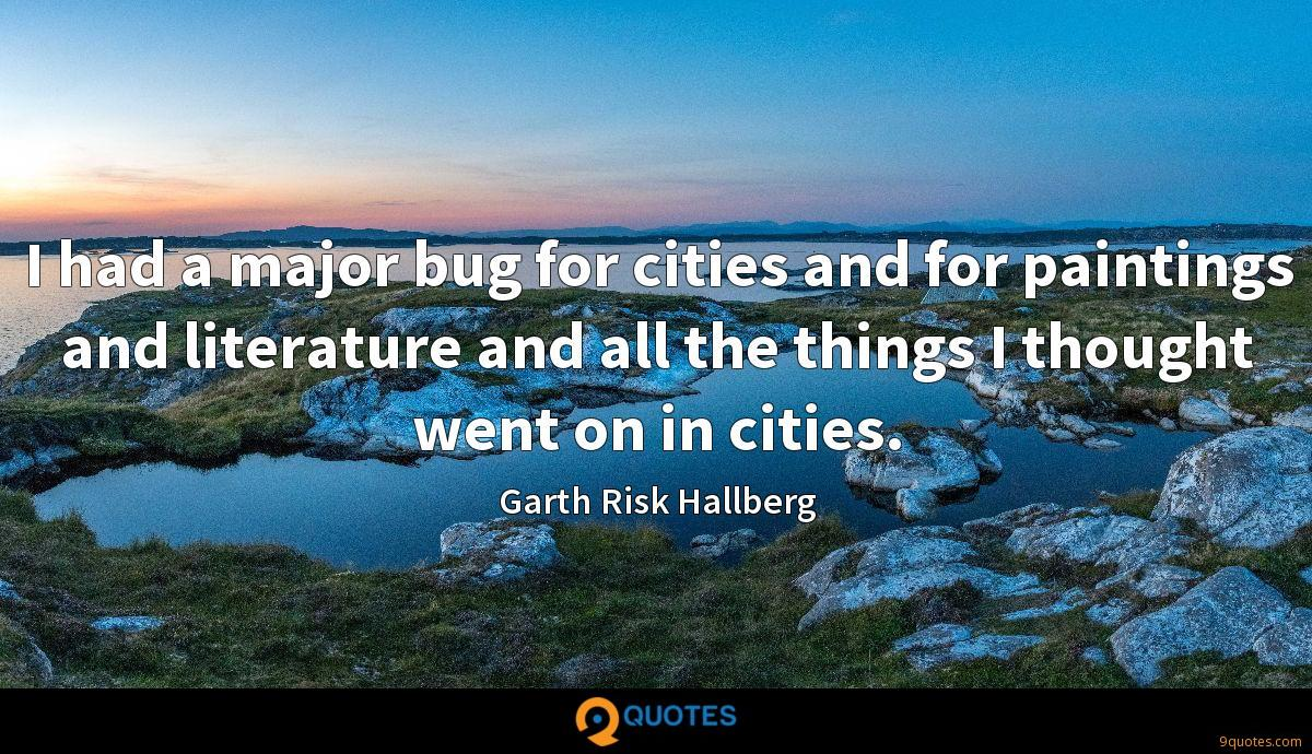 I had a major bug for cities and for paintings and literature and all the things I thought went on in cities.