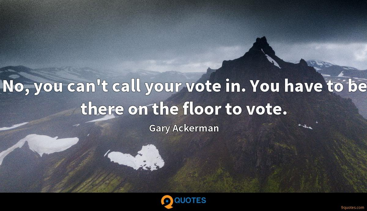 No, you can't call your vote in. You have to be there on the floor to vote.