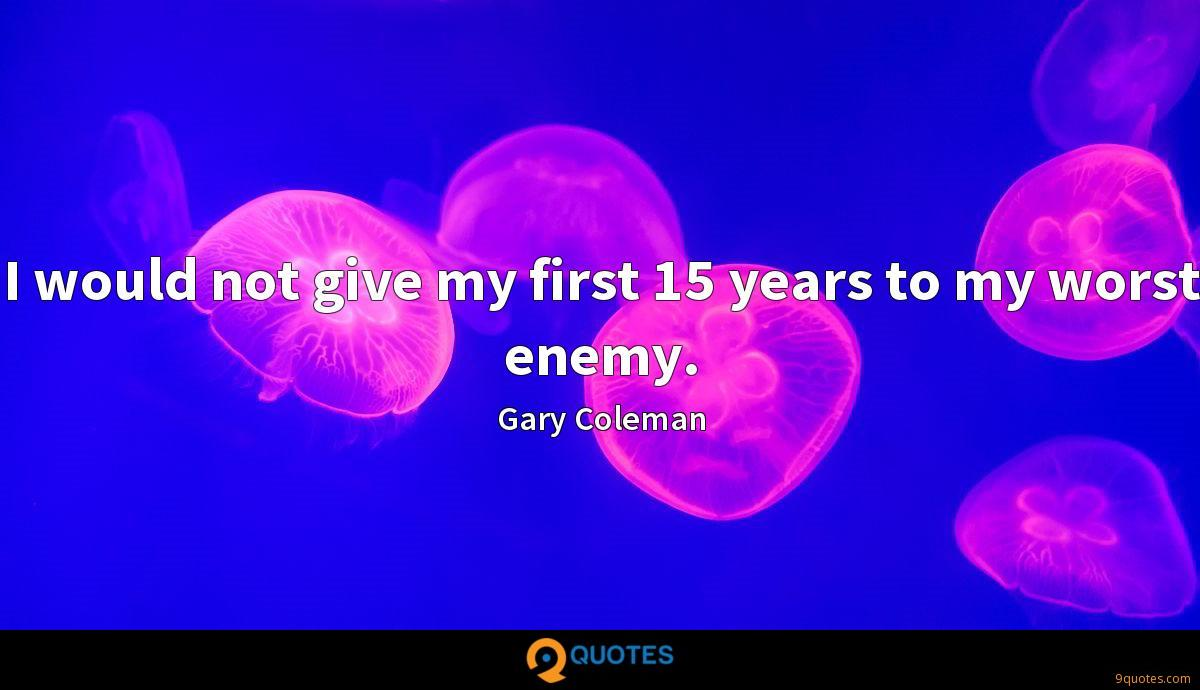I would not give my first 15 years to my worst enemy.