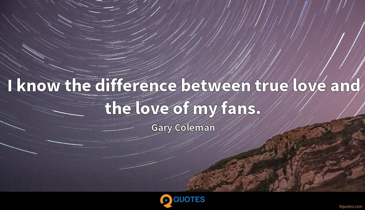 I know the difference between true love and the love of my fans.