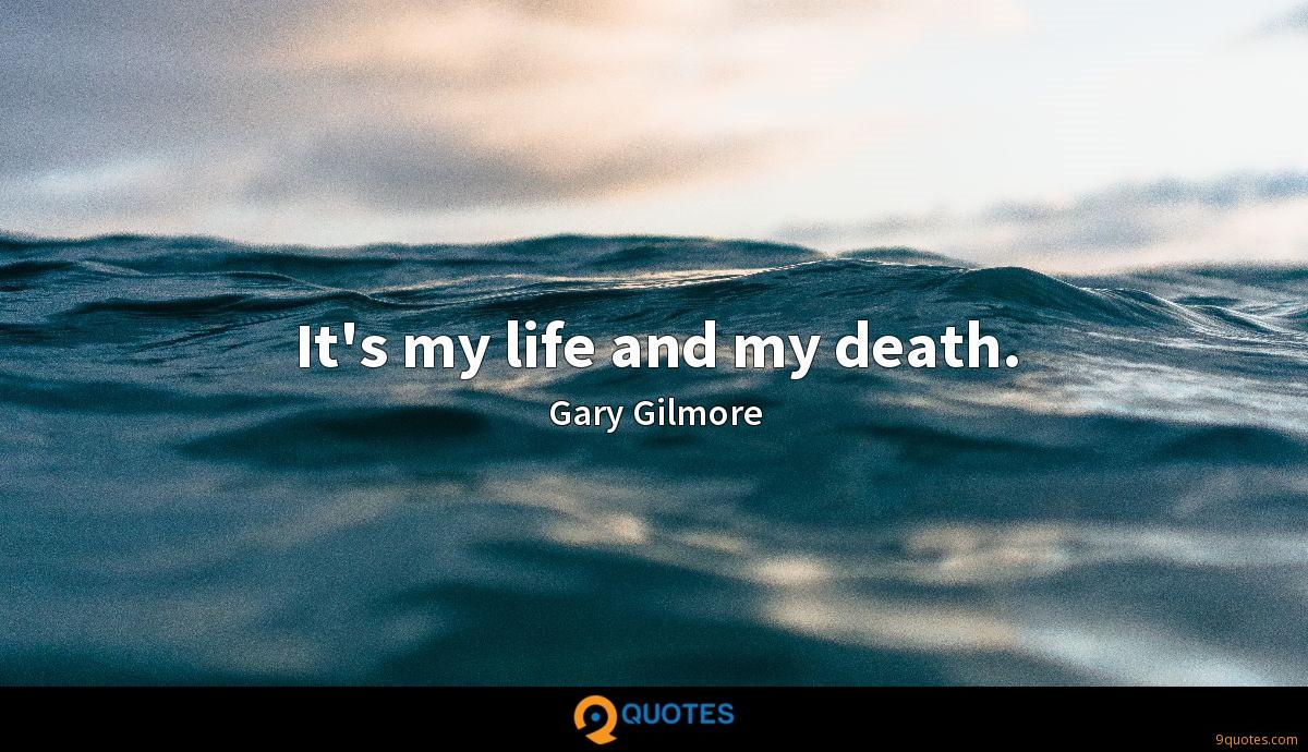It's my life and my death.