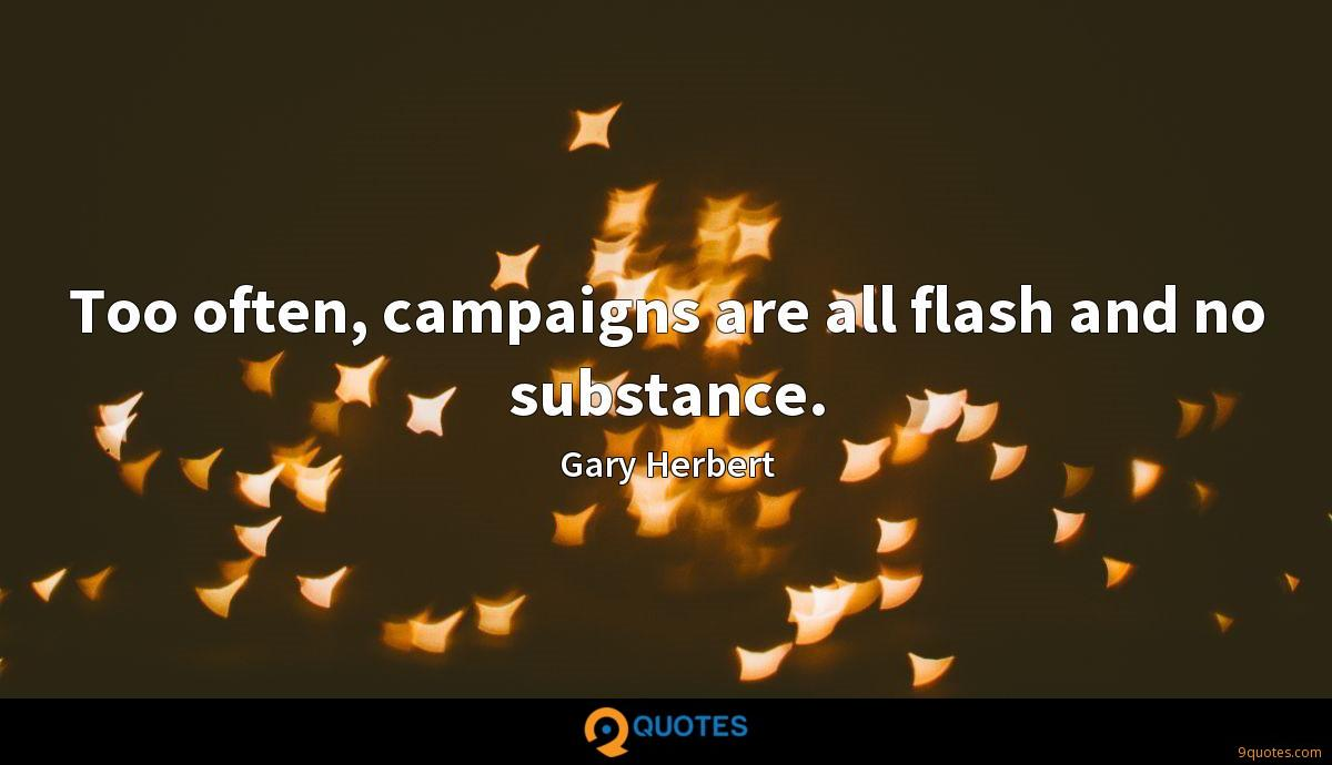 Too often, campaigns are all flash and no substance.
