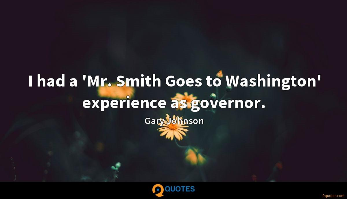 I had a 'Mr. Smith Goes to Washington' experience as governor.