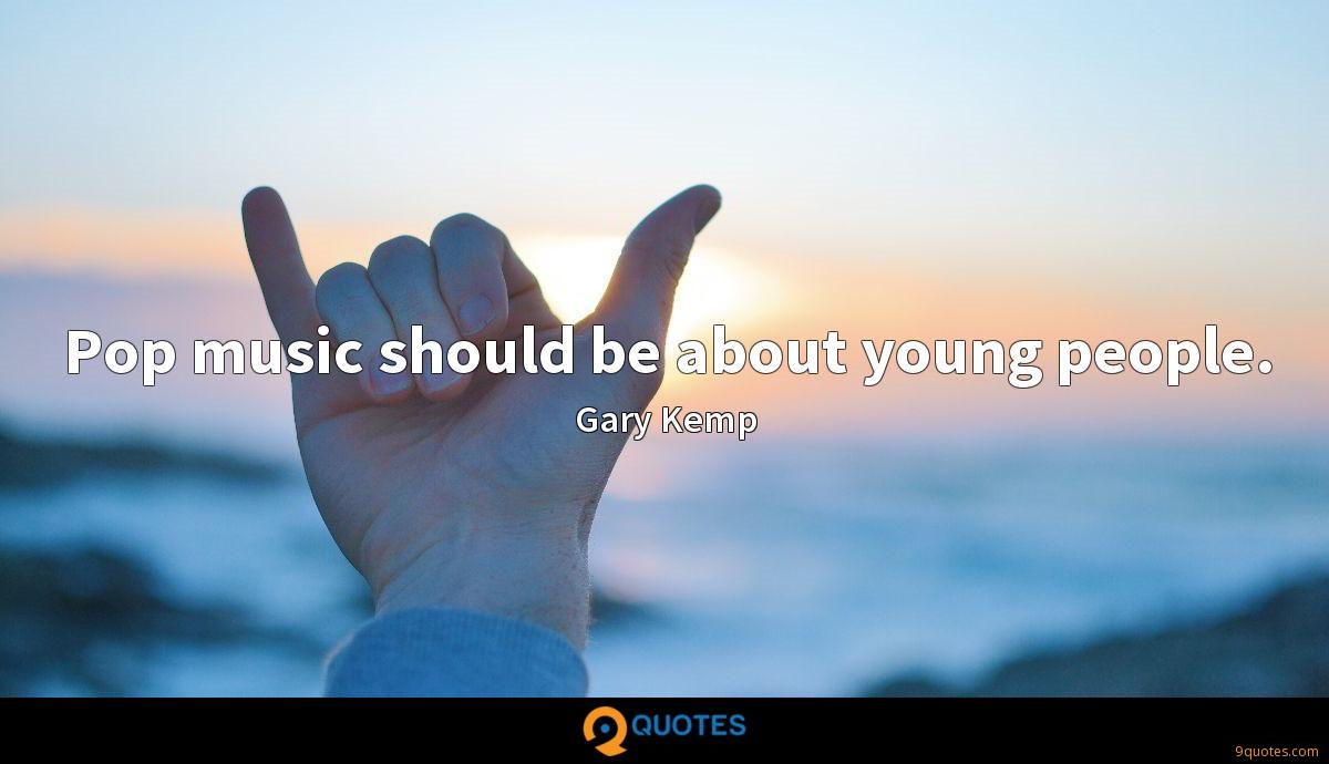 Pop music should be about young people.