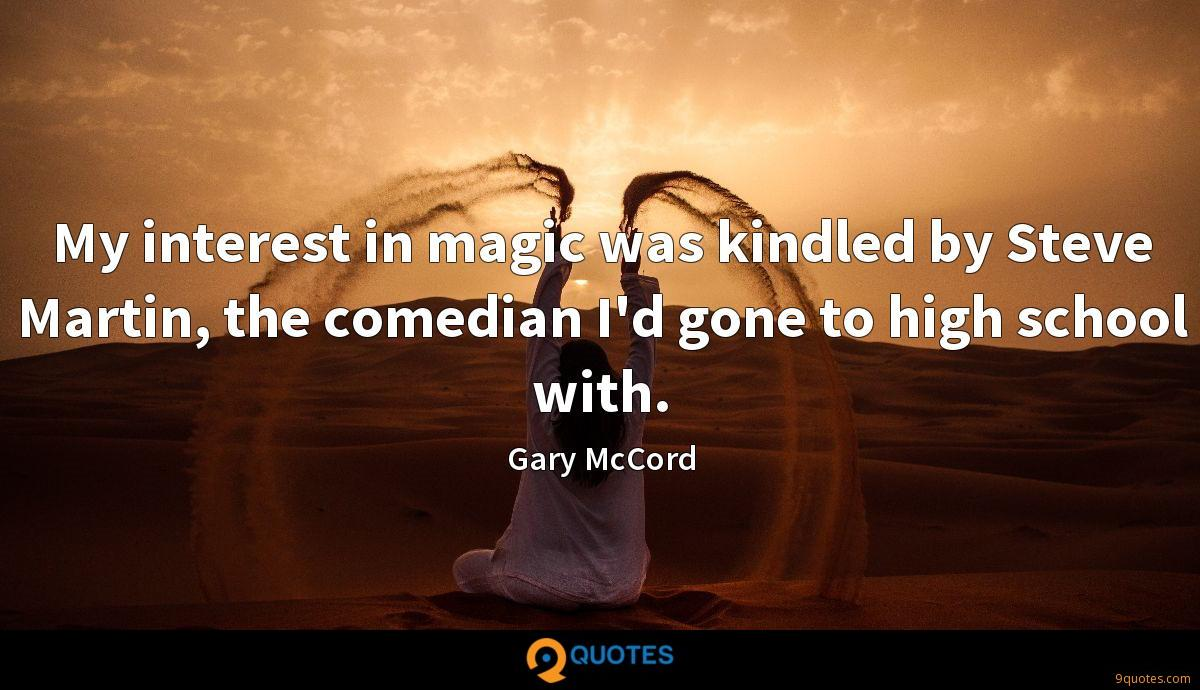 My interest in magic was kindled by Steve Martin, the comedian I'd gone to high school with.
