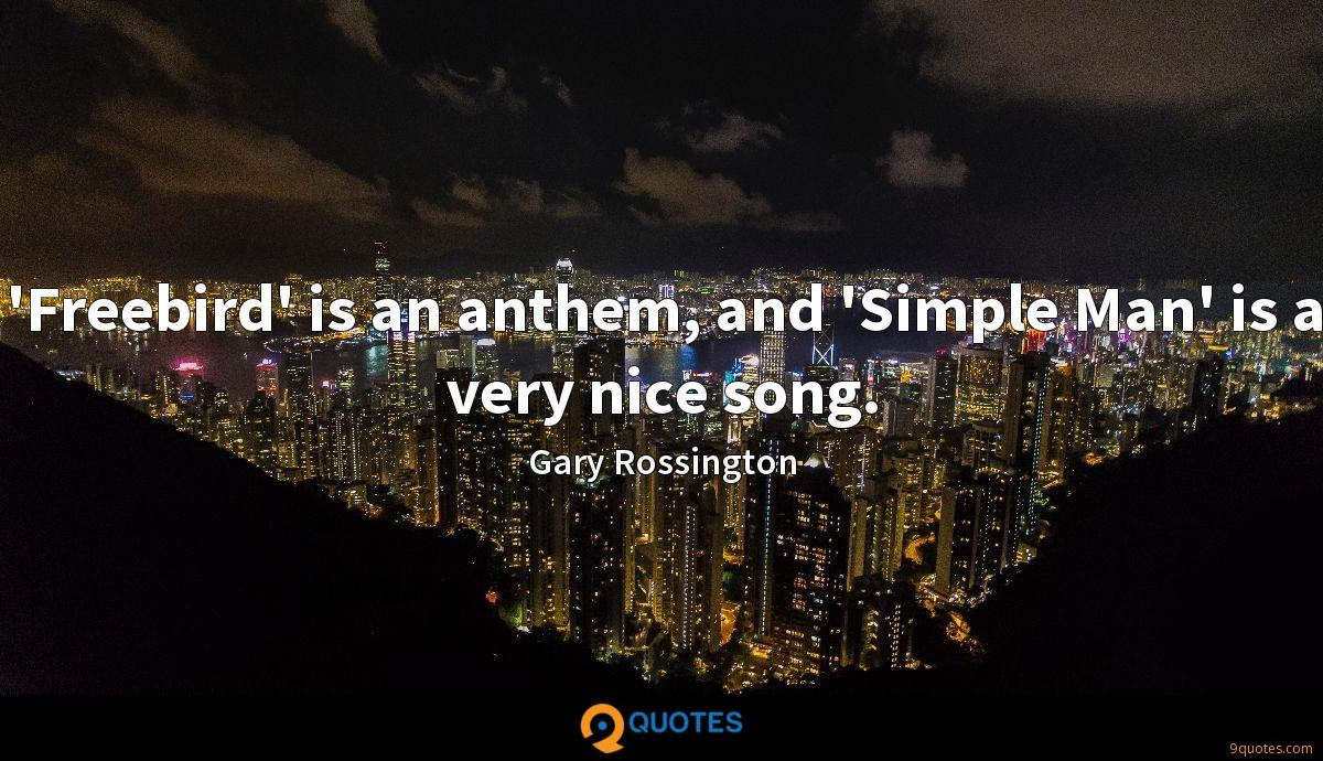 'Freebird' is an anthem, and 'Simple Man' is a very nice song.