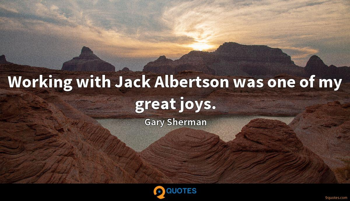 Working with Jack Albertson was one of my great joys.