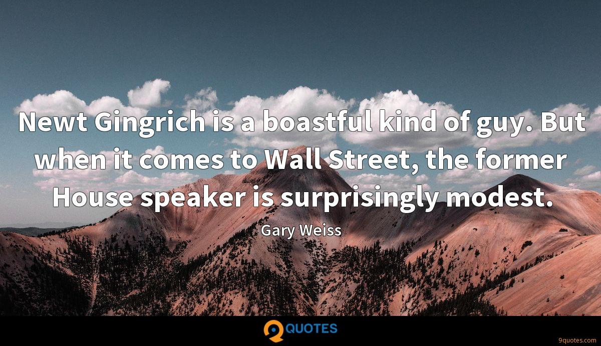 Newt Gingrich is a boastful kind of guy. But when it comes to Wall Street, the former House speaker is surprisingly modest.