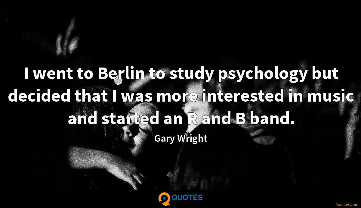 I went to Berlin to study psychology but decided that I was more interested in music and started an R and B band.
