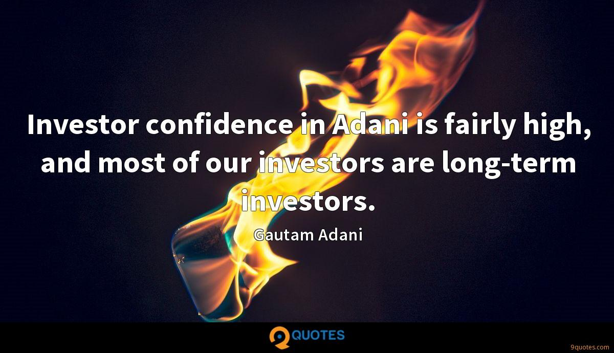 Investor confidence in Adani is fairly high, and most of our investors are long-term investors.